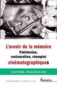 L'Avenir de la mémoire Patrimoine, restauration, réemploi cinématographiques