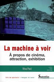 La machine à voir : <br />À propos de cinéma, attraction, exhibition