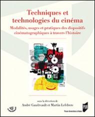 Techniques et technologies du cinéma. <br />Modalités, usages et pratiques des dispositifs cinématographiques à travers l'histoire