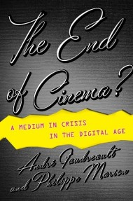 The End of Cinema? A Medium in Crisis in the Digital Age